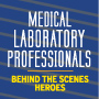 Medical Laboratory Professionals Behind The Scenes Heroes